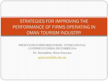 PRESENTATION PREPARED FOR IRC INTERNATIONAL CONFERENCE DUBAI, DECEMBER 2014 Dr. Alexandrina Maria Pauceanu STRATEGIES FOR IMPROVING.