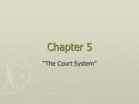 "Chapter 5 ""The Court System"". The Court System ► Each state has its own court system ► System of federal courts ► Each has trial and appeals courts ►"