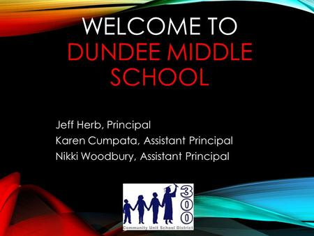 WELCOME TO DUNDEE MIDDLE SCHOOL Jeff Herb, Principal Karen Cumpata, Assistant Principal Nikki Woodbury, Assistant Principal.