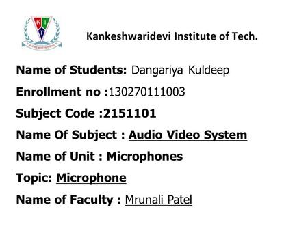 Kankeshwaridevi Institute of Tech. Name of Students: Dangariya Kuldeep Enrollment no :130270111003 Subject Code :2151101 Name Of Subject : Audio Video.