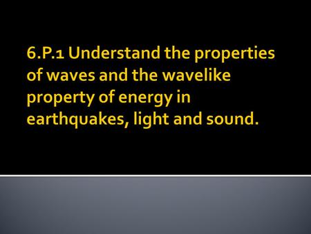  All waves transmit energy not matter.  Nearly all waves travel through matter.  Waves are created when a source (force) creates a vibration.