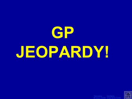 Template by Modified by Bill Arcuri, WCSD Chad Vance, CCISD Click Once to Begin GP JEOPARDY!