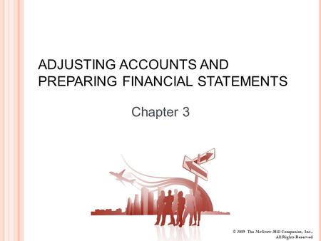 © 2009 The McGraw-Hill Companies, Inc., All Rights Reserved ADJUSTING ACCOUNTS AND PREPARING FINANCIAL STATEMENTS Chapter 3.