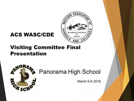 ACS WASC/CDE Visiting Committee Final Presentation Panorama High School March 6-9 2016.