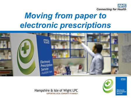Moving from paper to electronic prescriptions. EPS in a nutshell EPS enables prescriptions to be sent electronically from the GP to the pharmacy ready.