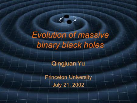 Evolution of massive binary black holes Qingjuan Yu Princeton University July 21, 2002.