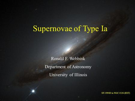 LSU - 25 Oct 071 Supernovae of Type Ia Ronald F. Webbink Department of Astronomy University of Illinois SN 1994D in NGC 4526 (HST)