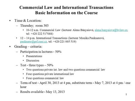 Commercial Law and International Transactions Basic Information on the Course Time & Location: –Thursday; room 303 10-12 a.m. Commercial Law (lecturer.
