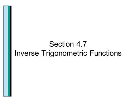 Section 4.7 Inverse Trigonometric Functions. Helpful things to remember. If no horizontal line intersects the graph of a function more than once, the.