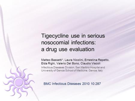 Tigecycline use in serious nosocomial infections: a drug use evaluation Matteo Bassetti*, Laura Nicolini, Ernestina Repetto, Elda Righi, Valerio Del Bono,