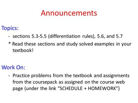 Announcements Topics: -sections 5.3-5.5 (differentiation rules), 5.6, and 5.7 * Read these sections and study solved examples in your textbook! Work On: