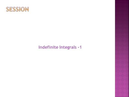 Indefinite Integrals -1.  Primitive or Antiderivative  Indefinite Integral  Standard Elementary Integrals  Fundamental Rules of Integration  Methods.