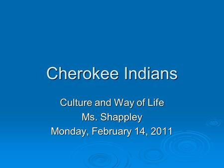 Cherokee Indians Culture and Way of Life Ms. Shappley Monday, February 14, 2011.