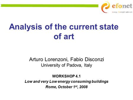 Analysis of the current state of art Arturo Lorenzoni, Fabio Disconzi University of Padova, Italy WORKSHOP 4.1 Low and very Low energy consuming buildings.