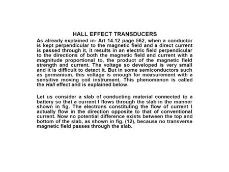 HALL EFFECT TRANSDUCERS As already explained in- Art 14.12 page 562, when a conductor is kept perpendicular to the magnetic field and a direct current.
