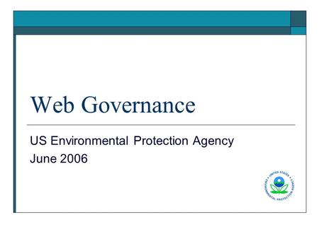 Web Governance US Environmental Protection Agency June 2006.