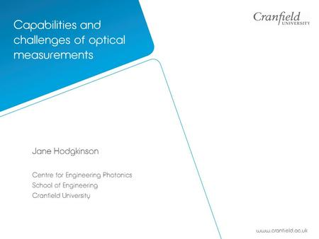 Www.cranfield.ac.uk Jane Hodgkinson Centre for Engineering Photonics School of Engineering Cranfield University Capabilities and challenges of optical.