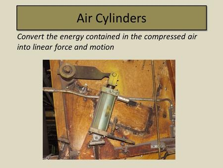 Air Cylinders Convert the energy contained in the compressed air