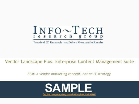 Practical IT Research that Drives Measurable Results Vendor Landscape Plus: Enterprise Content Management Suite ECM: A vendor marketing concept, not an.