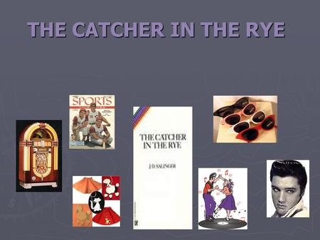 THE CATCHER IN THE RYE  J.D. Salinger was born in New York City in 1919.  Was upper middle class and attended prep schools.  Excelled on the fencing.