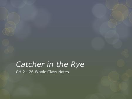 Catcher in the Rye CH 21-26 Whole Class Notes. Late Sunday Night (~1:00AM) ChapterSettingEvent 21The Caulfield Apartment Holden goes home to see Phoebe.