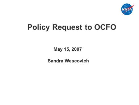 Policy Request to OCFO Sandra Wescovich May 15, 2007.
