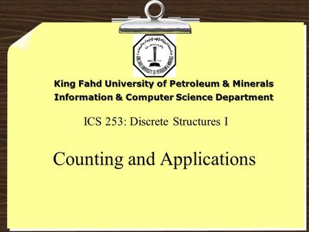 ICS 253: Discrete Structures I Counting and Applications King Fahd University of Petroleum & Minerals Information & Computer Science Department.