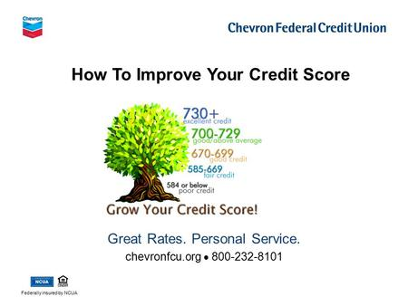 How To Improve Your Credit Score Federally insured by NCUA Great Rates. Personal Service. chevronfcu.org  800-232-8101.