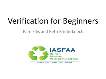 Verification for Beginners Pam Ellis and Beth Rinderknecht.