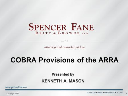 Copyright 20091 COBRA Provisions of the ARRA Presented by KENNETH A. MASON Presented by KENNETH A. MASON.