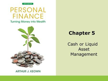 5-1 Chapter 5 Cash or Liquid Asset Management. 5-2 Introduction Liquid assets are a necessity of personal financial management. Without liquid funds,