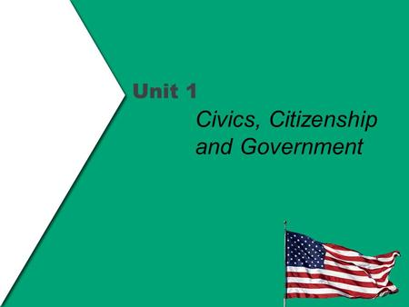 "Unit 1 Civics, Citizenship and Government. Why study Civics? I.What is Civics? a.""Civics"" is the study of what it means to be a citizen. b.Civics is the."