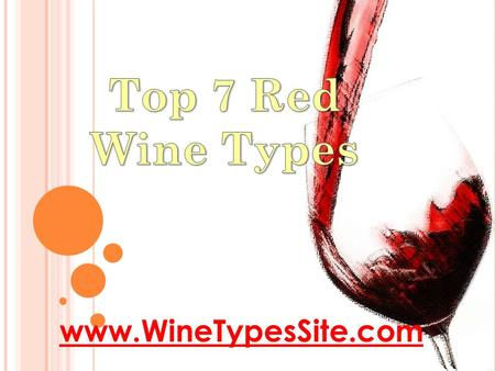 Www.WineTypesSite.com. W HAT ARE THE RED WINE TYPES THAT ARE THE MOST POPULAR ? There are thousands of different red wine varietals.. …. how do you choose?