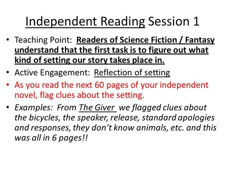 Independent Reading Session 1 Teaching Point: Readers of Science Fiction / Fantasy understand that the first task is to figure out what kind of setting.