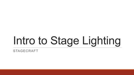 Intro to Stage Lighting STAGECRAFT. Four Functions of Stage Lighting o Visibility o Naturalism o Composition o Mood.