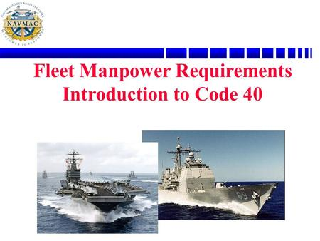 Fleet Manpower Requirements Introduction to Code 40.