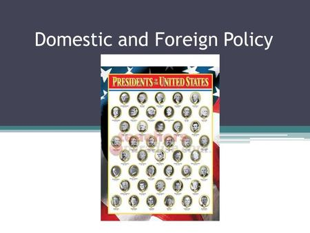 Domestic and Foreign Policy. A. Domestic Policy 1.An area of public policy which concerns laws, government programs, and administrative decisions which.