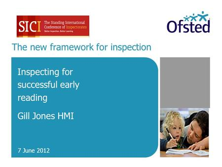 The new framework for inspection Inspecting for successful early reading Gill Jones HMI 7 June 2012.