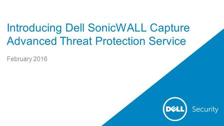 Introducing Dell SonicWALL Capture Advanced Threat Protection Service February 2016.