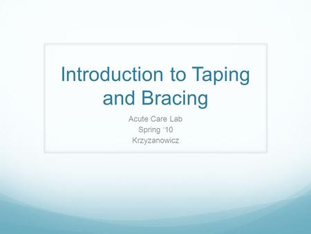 Introduction to Taping and Bracing Acute Care Lab Spring '10 Krzyzanowicz.