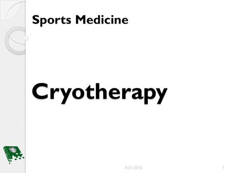 Cryotherapy Sports Medicine 6/21/2016 1. Objectives 1.Review the physiologic effects of cold 2.Explain the indications and contraindications of using.