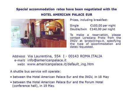 Address : Via Laurentina, 554 I - 00143 ROMA ITALIA   web :  A shuttle bus service will.