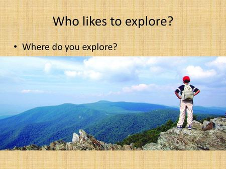 Who likes to explore? Where do you explore?. New Topic Moving West – Pioneer, Wagons, Native Americans – Show moccasins.