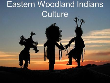 Eastern Woodland Indians Culture Organized Society Chief: Leader or ruler- separate chief for war and peace Decisions were made by a council through.