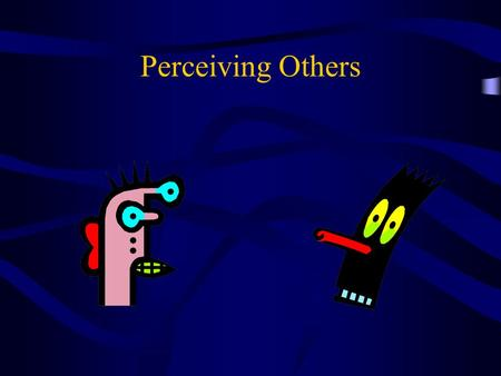 Perceiving Others. Influences on Perception Physiological Influences The Senses Age Health Fatigue Hunger Biological Cycles.