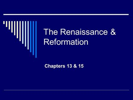 "The Renaissance & Reformation Chapters 13 & 15. Renaissance  Renaissance= ""Rebirth""  change from ancient/medieval times to modern Applied to cultural."