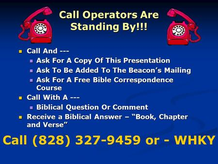 Call Operators Are Standing By!!! Call And --- Call And --- Ask For A Copy Of This Presentation Ask For A Copy Of This Presentation Ask To Be Added To.