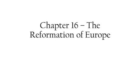 Chapter 16 – The Reformation of Europe. Section 1 – The Protestant Reformation.