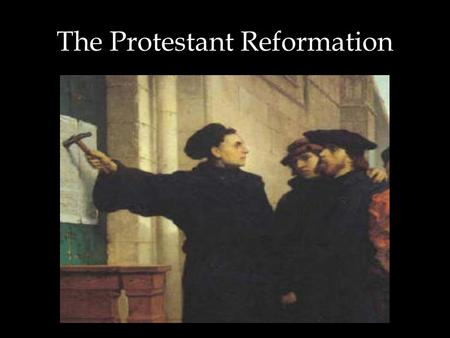 The Protestant Reformation. Standard: SSWH9 The student will analyze change and continuity in the Renaissance and Reformation. EQ: What.