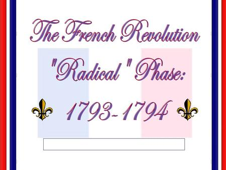 " The National Convention:  Girondin Rule: 1792-1793  Jacobin Rule: 1793-1794 [""Reign of Terror""]"
